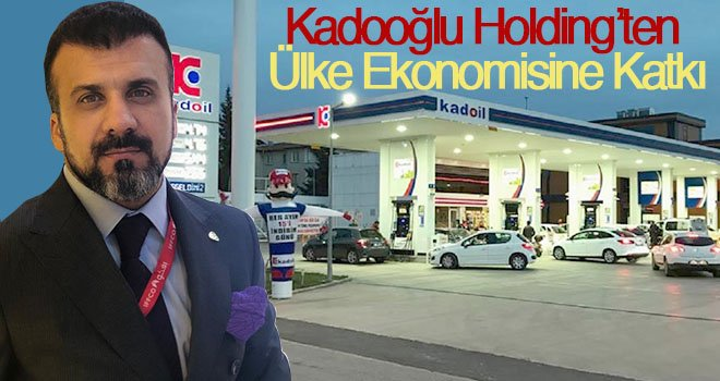 Kadooğlu Holding'ten Ülke ve vatandaş ekonomisine katkı