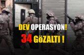 Dev operasyon! 34 gözaltı